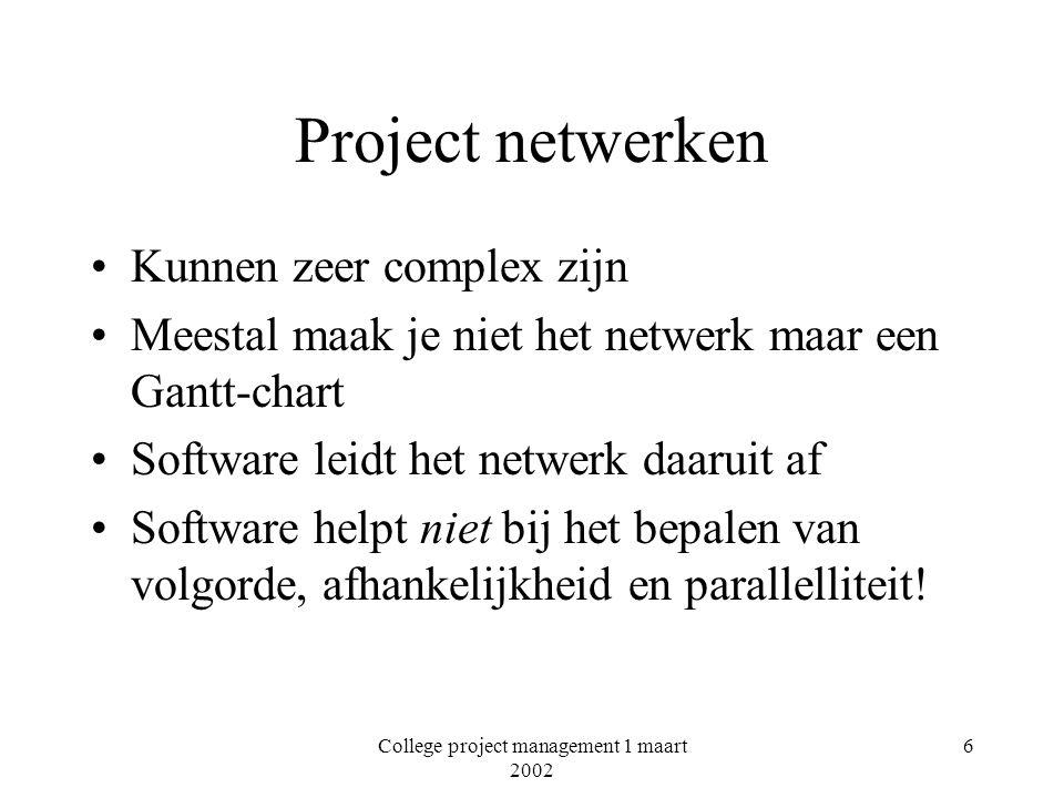 College project management 1 maart 2002 6 Project netwerken Kunnen zeer complex zijn Meestal maak je niet het netwerk maar een Gantt-chart Software le