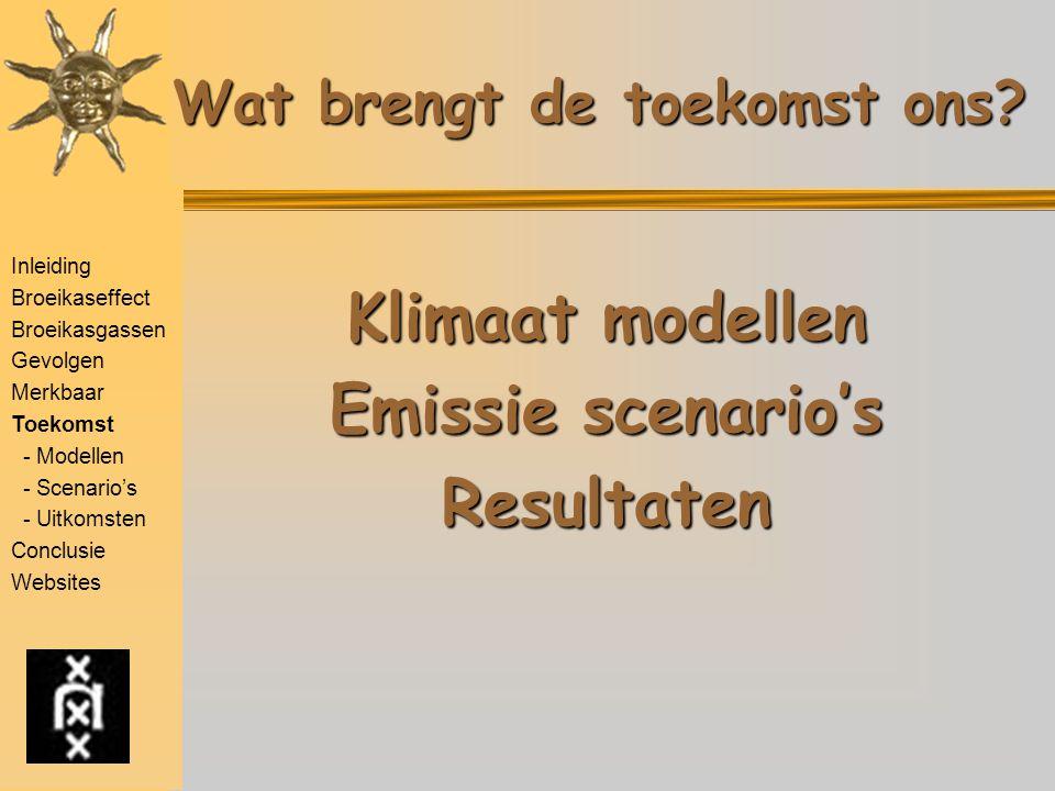 Wat brengt de toekomst ons? Klimaat modellen Emissie scenario's Resultaten Inleiding Broeikaseffect Broeikasgassen Gevolgen Merkbaar Toekomst - Modell