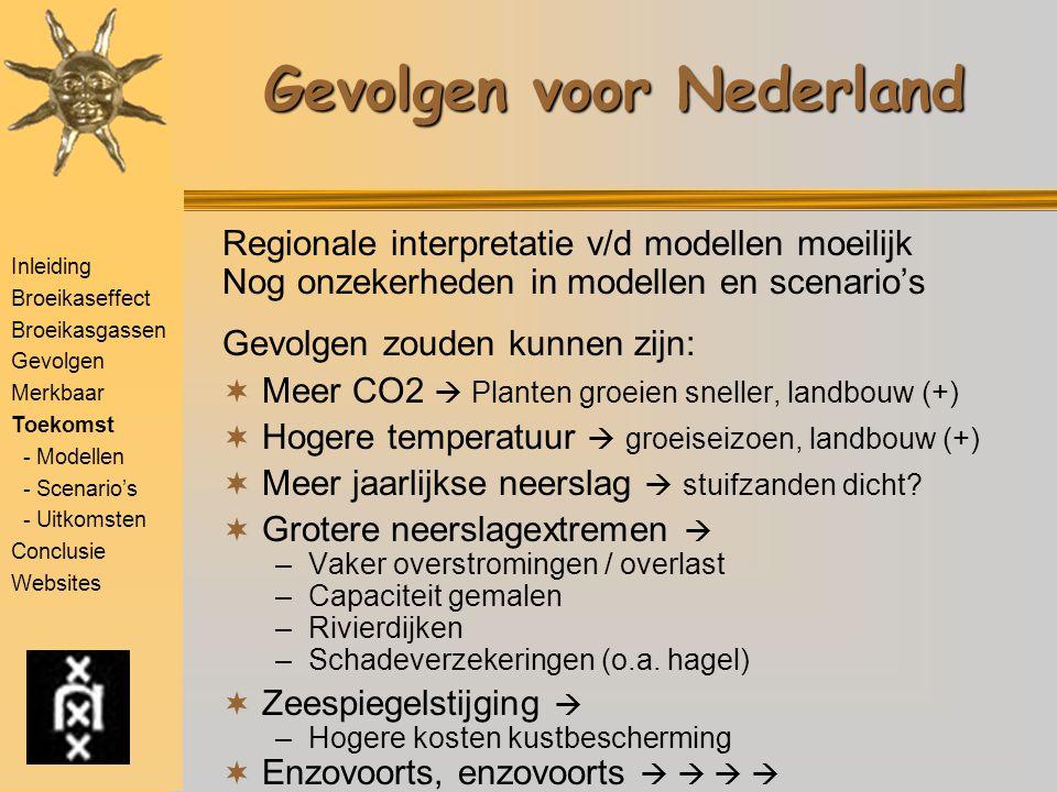 Inleiding Broeikaseffect Broeikasgassen Gevolgen Merkbaar Toekomst - Modellen - Scenario's - Uitkomsten Conclusie Websites Gevolgen voor Nederland Reg
