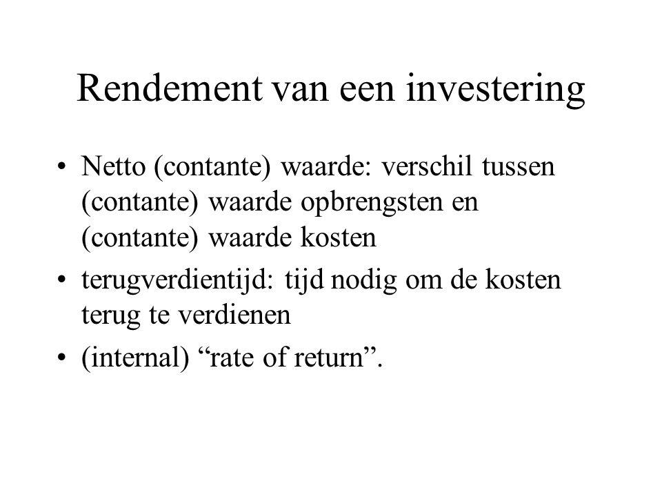 Rendement van een investering Netto (contante) waarde: verschil tussen (contante) waarde opbrengsten en (contante) waarde kosten terugverdientijd: tij