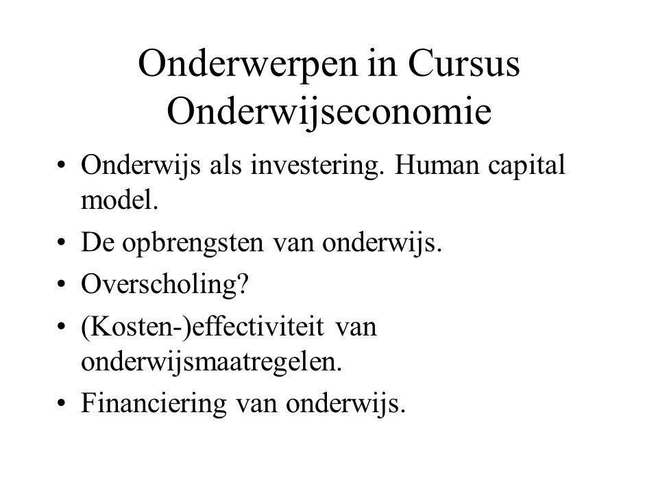 Onderwijs als investering. Human capital model. De opbrengsten van onderwijs. Overscholing? (Kosten-)effectiviteit van onderwijsmaatregelen. Financier