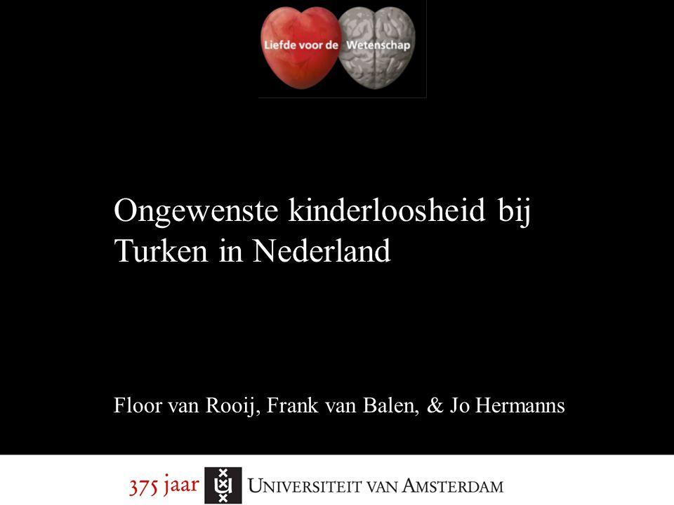 Ongewenste kinderloosheid bij Turken in Nederland Floor van Rooij, Frank van Balen, & Jo Hermanns