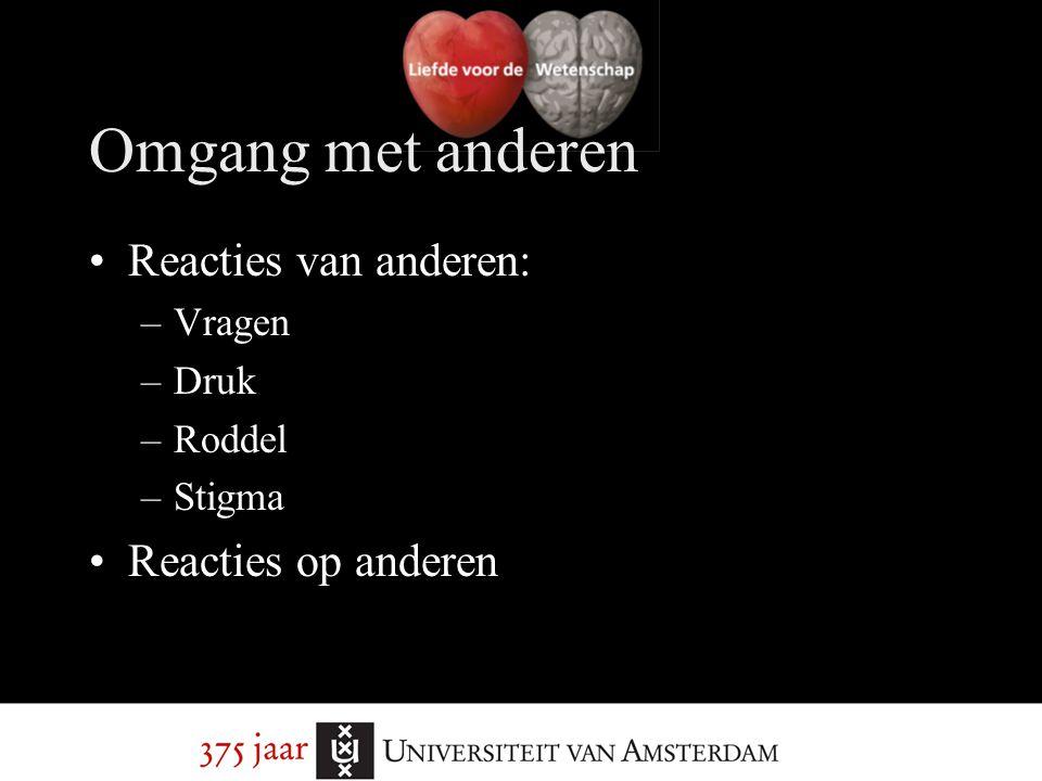 Omgang met anderen Reacties van anderen: –Vragen –Druk –Roddel –Stigma Reacties op anderen