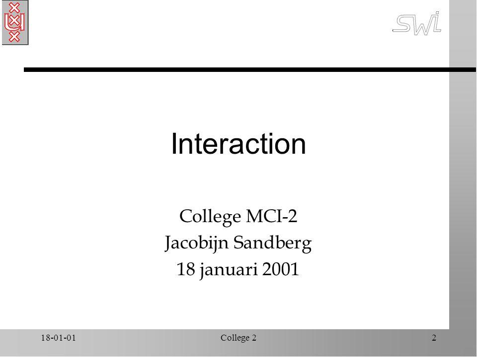 18-01-01College 22 Hoofdstuk 3: The Interaction n Interactie Mens-Computer (DFAB H3) ä Modellen ä Ergonomie ä Vormen en stijlen van dialoog ä Context n Video: Alan Kay n Opdracht