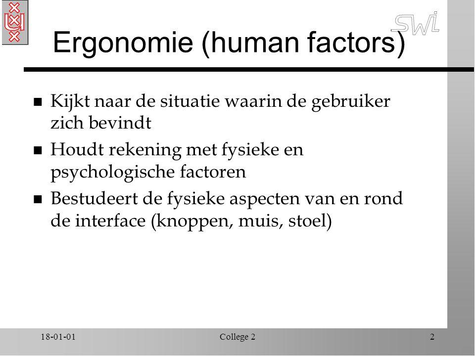18-01-01College 22 Ergonomie (human factors) n Kijkt naar de situatie waarin de gebruiker zich bevindt n Houdt rekening met fysieke en psychologische