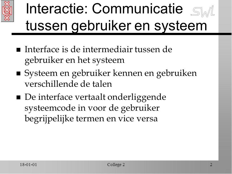 18-01-01College 22 Interactie: Communicatie tussen gebruiker en systeem n Interface is de intermediair tussen de gebruiker en het systeem n Systeem en