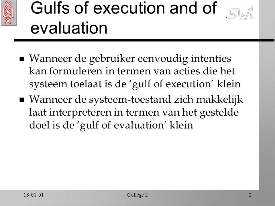 18-01-01College 22 Gulfs of execution and of evaluation n Wanneer de gebruiker eenvoudig intenties kan formuleren in termen van acties die het systeem