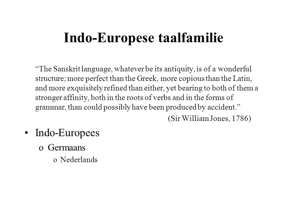 "Indo-Europese taalfamilie ""The Sanskrit language, whatever be its antiquity, is of a wonderful structure; more perfect than the Greek, more copious th"