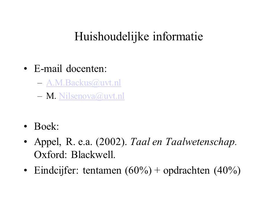 Huishoudelijke informatie E-mail docenten: –A.M.Backus@uvt.nlA.M.Backus@uvt.nl –M. Nilsenova@uvt.nlNilsenova@uvt.nl Boek: Appel, R. e.a. (2002). Taal