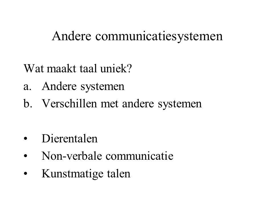Andere communicatiesystemen Wat maakt taal uniek? a.Andere systemen b.Verschillen met andere systemen Dierentalen Non-verbale communicatie Kunstmatige