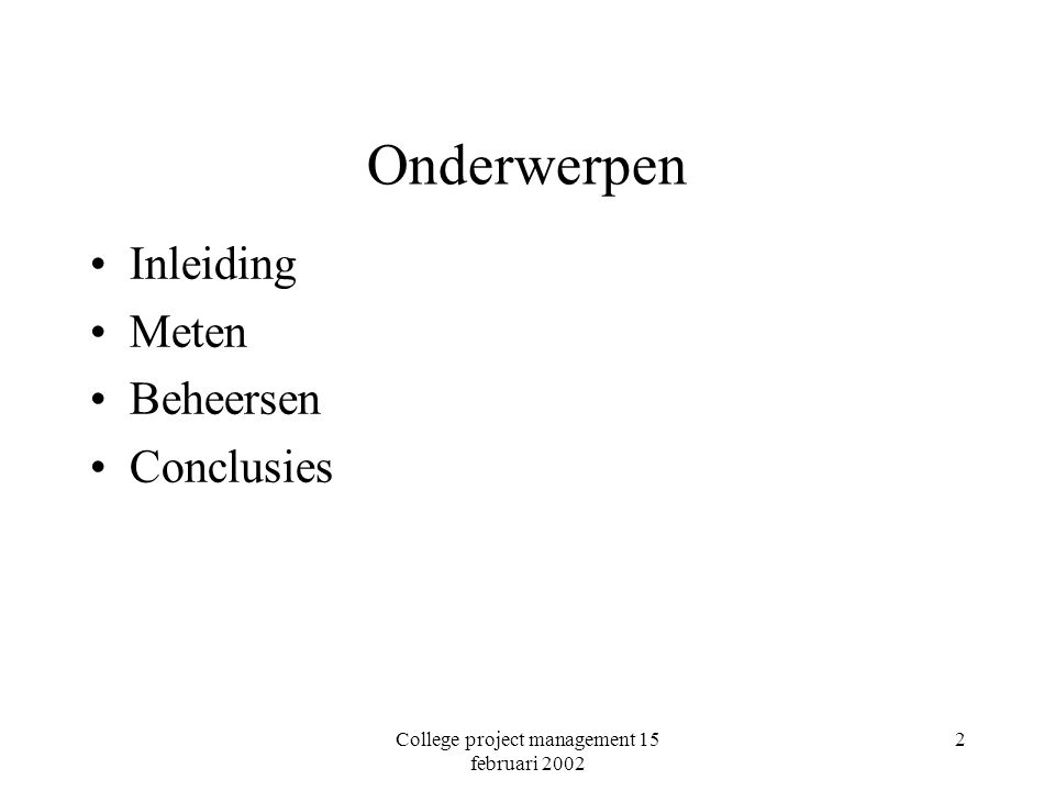 College project management 15 februari 2002 23 Beheersen van kwaliteit: uitvoeren en controleren (vervolg) Royce: Quality assurance is everyone's responsibility and should be integral to almost all process activities instead of a separate discipline performed by quality assurance specialists (p.53)