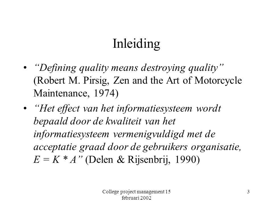 College project management 15 februari 2002 24 Beheersen van kwaliteit: uitvoeren en controleren (vervolg) Conclusies m.b.t.