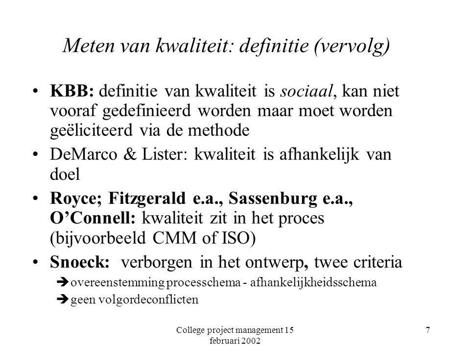College project management 15 februari 2002 18 Meten van kwaliteit: meten Definitie metriek is nog niet hetzelfde als het verkrijgen van een meting Meting: –Objectief –Betrouwbaar Kan je CMM betrouwbaar meten?