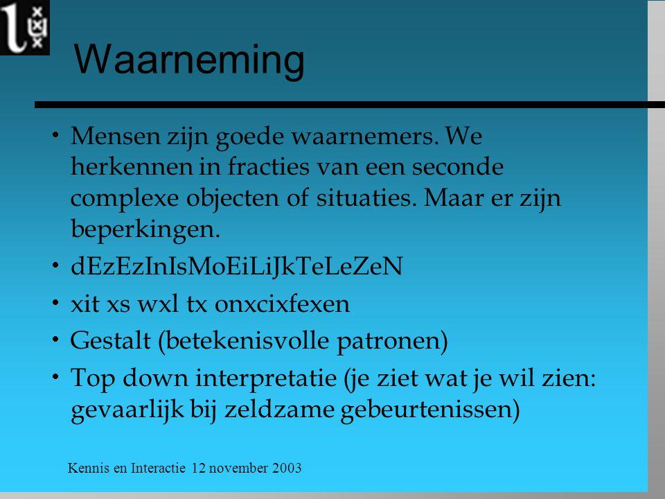 Kennis en Interactie 12 november 2003 Waarneming  Mensen zijn goede waarnemers.