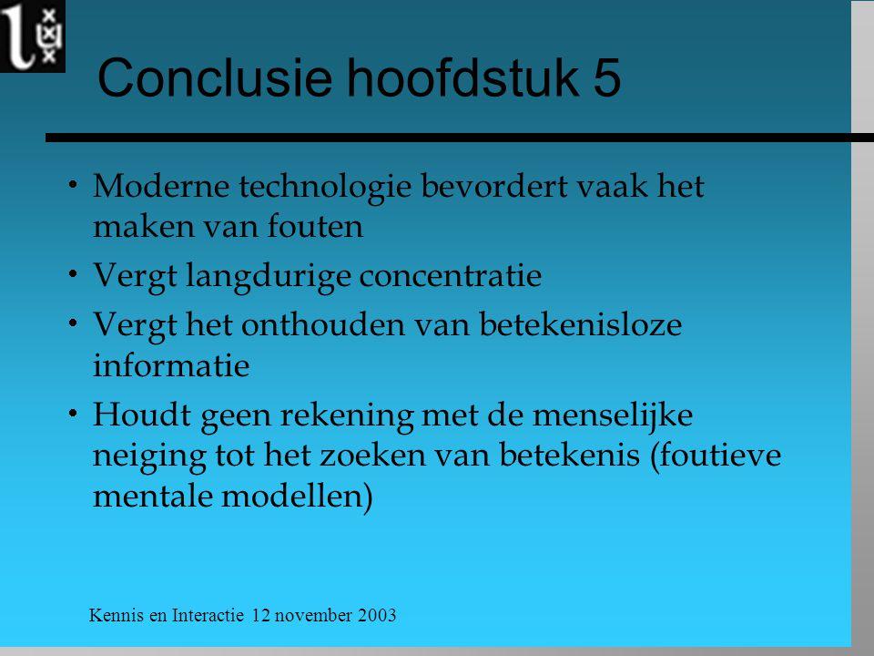 Kennis en Interactie 12 november 2003 Conclusie hoofdstuk 5  Moderne technologie bevordert vaak het maken van fouten  Vergt langdurige concentratie