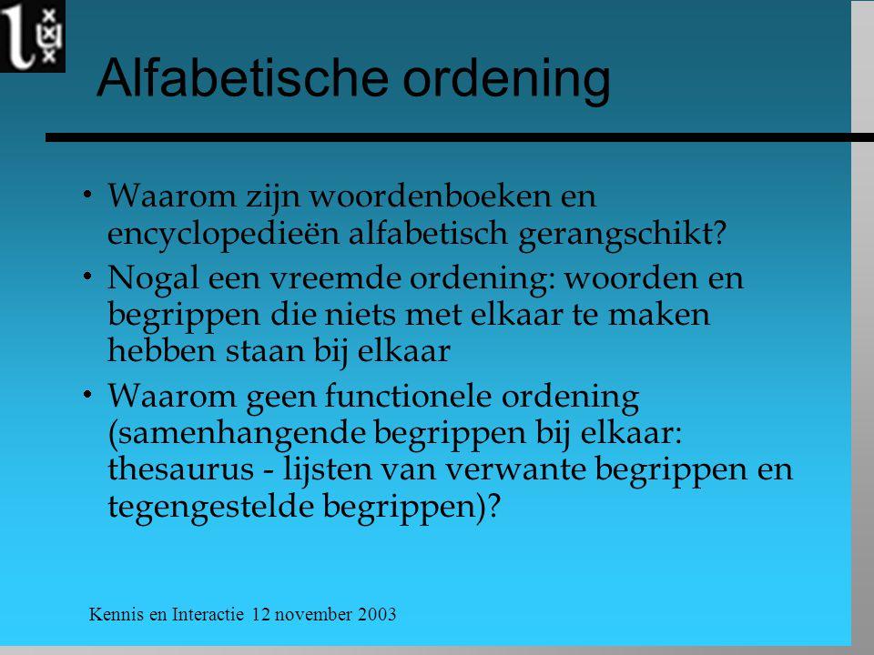 Kennis en Interactie 12 november 2003 Alfabetische ordening  Waarom zijn woordenboeken en encyclopedieën alfabetisch gerangschikt.