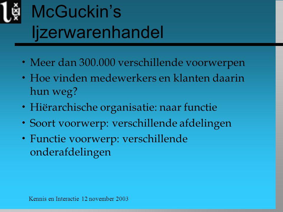 Kennis en Interactie 12 november 2003 McGuckin's Ijzerwarenhandel  Meer dan 300.000 verschillende voorwerpen  Hoe vinden medewerkers en klanten daarin hun weg.