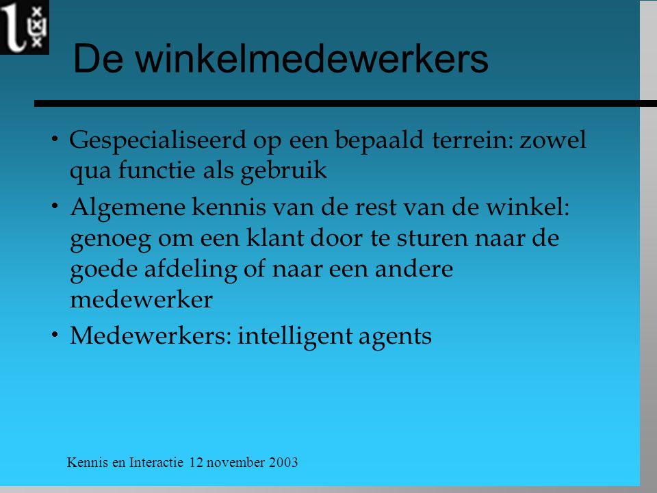 Kennis en Interactie 12 november 2003 De winkelmedewerkers  Gespecialiseerd op een bepaald terrein: zowel qua functie als gebruik  Algemene kennis v