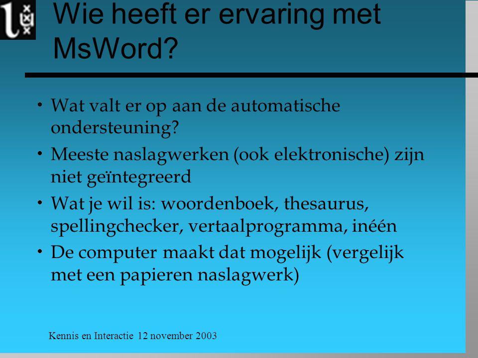 Kennis en Interactie 12 november 2003 Wie heeft er ervaring met MsWord?  Wat valt er op aan de automatische ondersteuning?  Meeste naslagwerken (ook