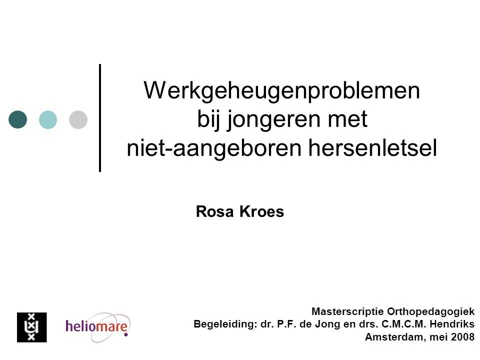 Werkgeheugenproblemen bij jongeren met niet-aangeboren hersenletsel Masterscriptie Orthopedagogiek Begeleiding: dr. P.F. de Jong en drs. C.M.C.M. Hend