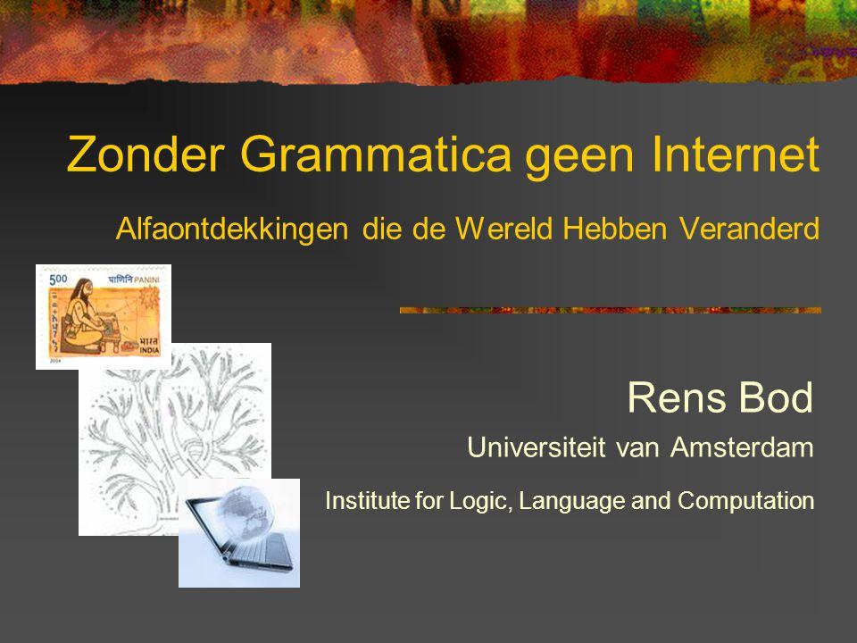 Zonder Grammatica geen Internet Alfaontdekkingen die de Wereld Hebben Veranderd Rens Bod Universiteit van Amsterdam Institute for Logic, Language and