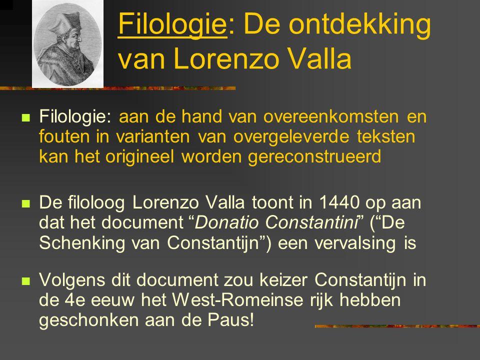 Filologie: De ontdekking van Lorenzo Valla Filologie: aan de hand van overeenkomsten en fouten in varianten van overgeleverde teksten kan het originee