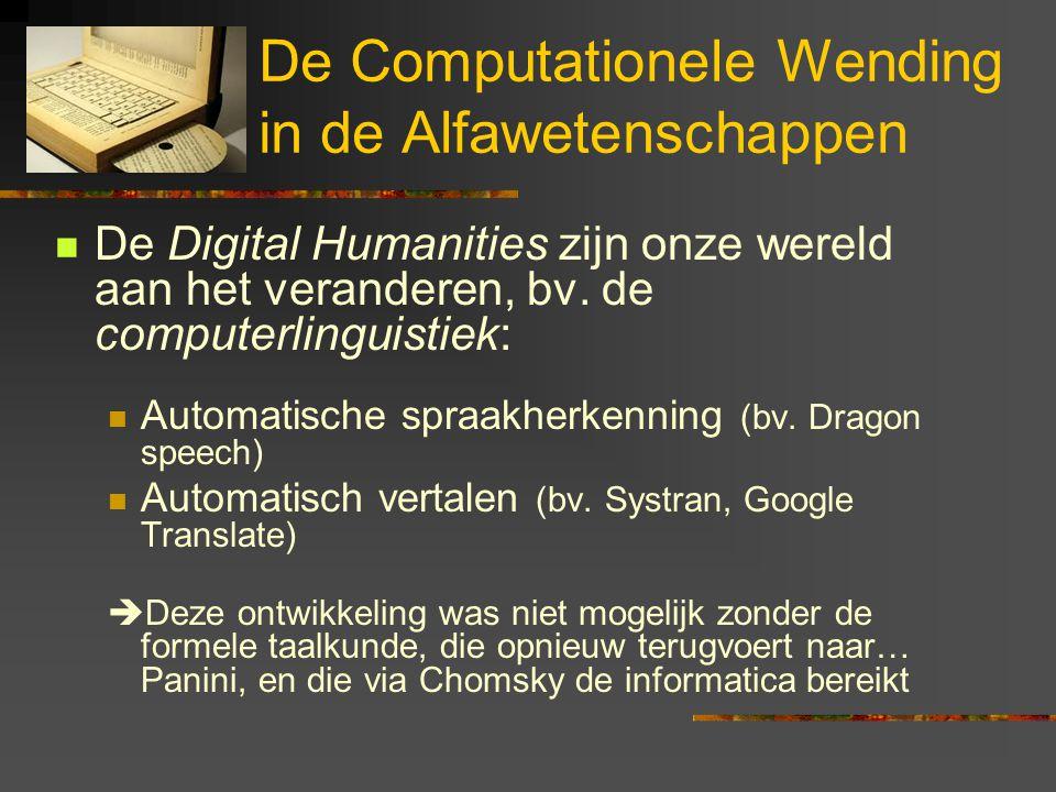De Computationele Wending in de Alfawetenschappen De Digital Humanities zijn onze wereld aan het veranderen, bv. de computerlinguistiek: Automatische