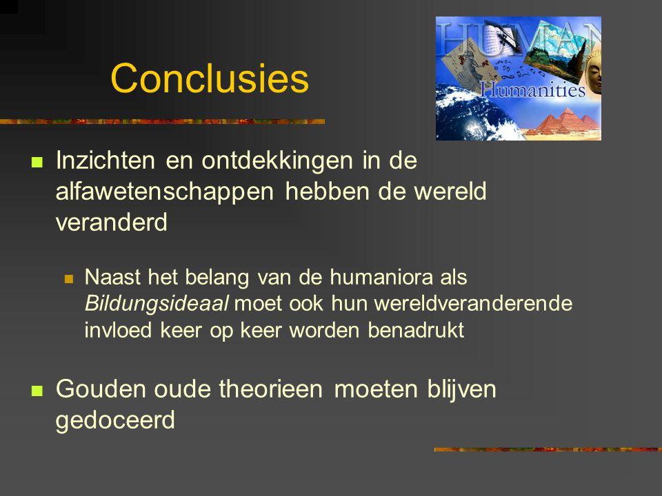 Conclusies Inzichten en ontdekkingen in de alfawetenschappen hebben de wereld veranderd Naast het belang van de humaniora als Bildungsideaal moet ook