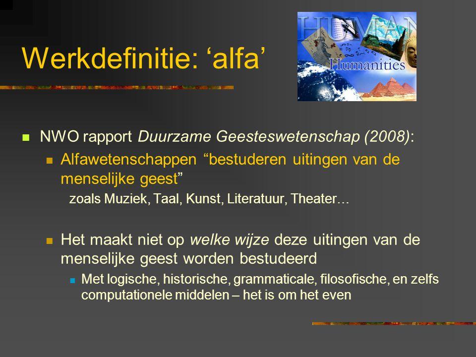 """Werkdefinitie: 'alfa' NWO rapport Duurzame Geesteswetenschap (2008): Alfawetenschappen """"bestuderen uitingen van de menselijke geest"""" zoals Muziek, Taa"""