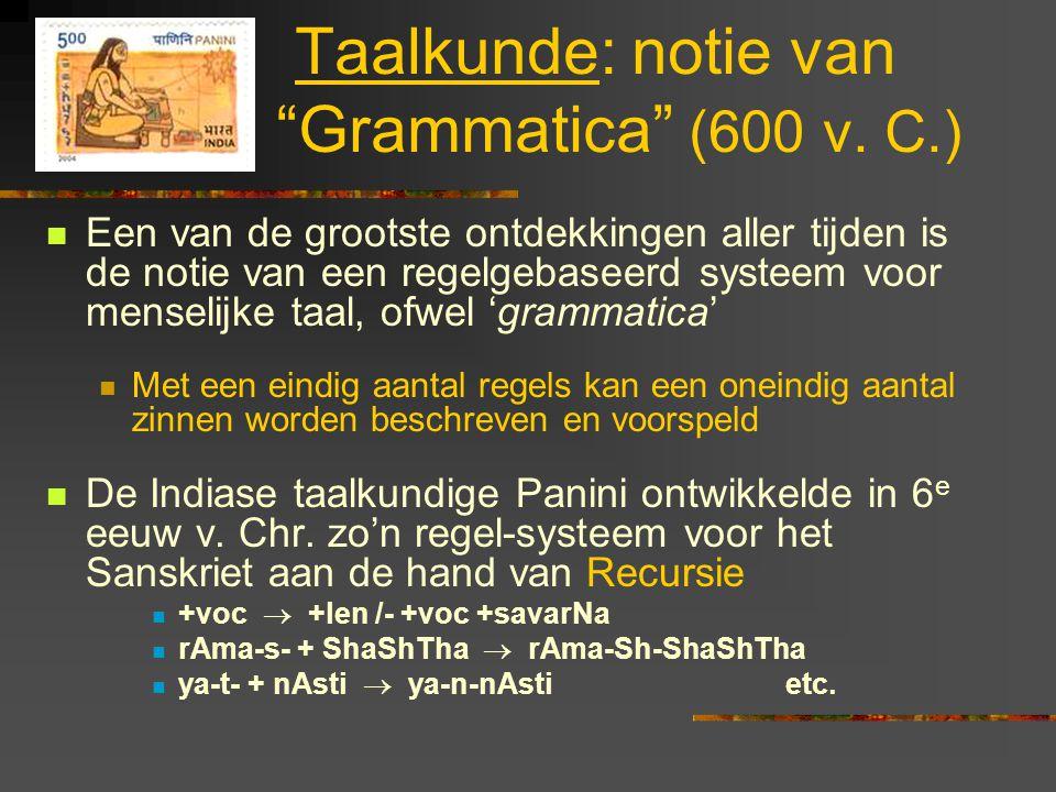 """Taalkunde: notie van """"Grammatica"""" (600 v. C.) Een van de grootste ontdekkingen aller tijden is de notie van een regelgebaseerd systeem voor menselijke"""
