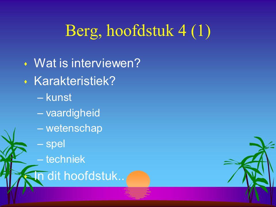Berg, hoofdstuk 4 (1) s Wat is interviewen. s Karakteristiek.