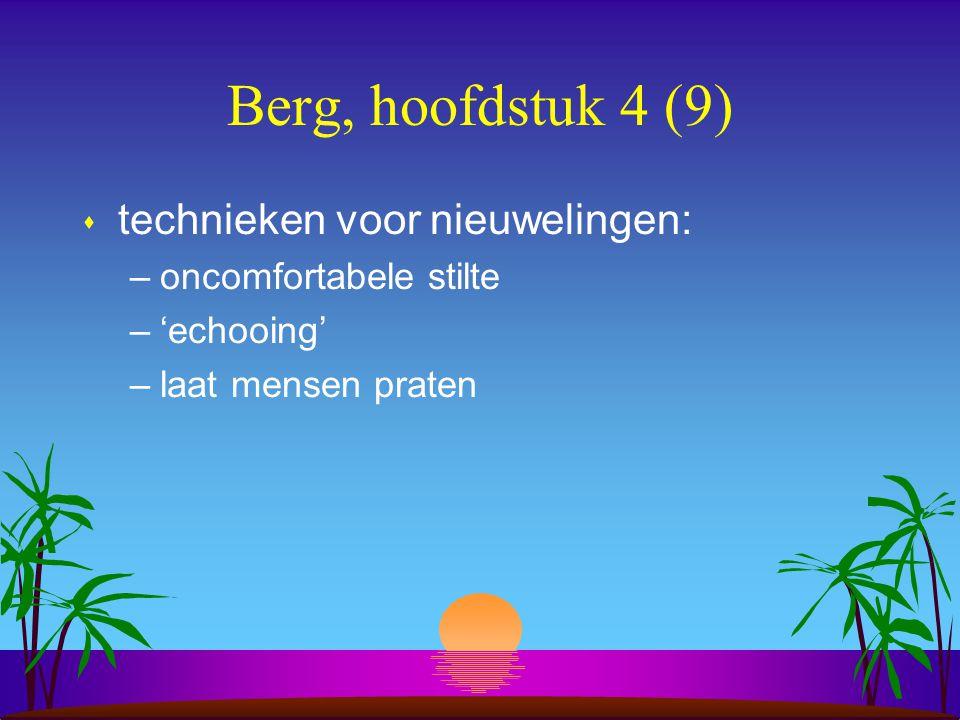 Berg, hoofdstuk 4 (9) s technieken voor nieuwelingen: –oncomfortabele stilte –'echooing' –laat mensen praten