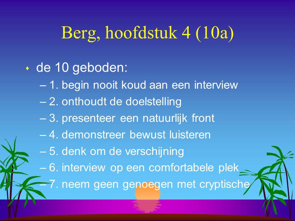 Berg, hoofdstuk 4 (10a) s de 10 geboden: –1. begin nooit koud aan een interview –2.