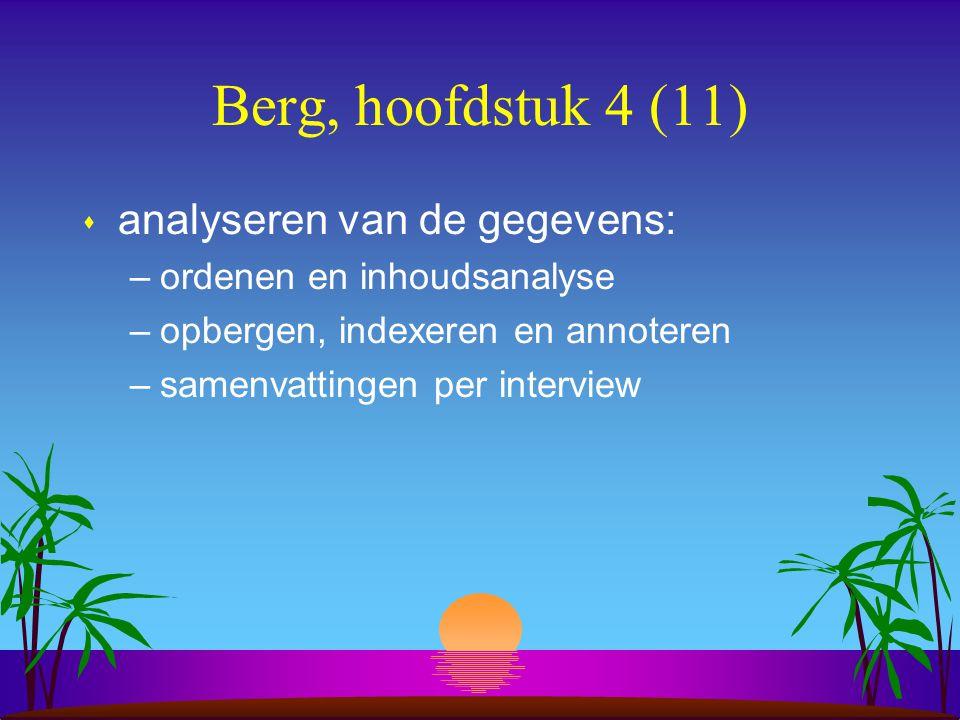 Berg, hoofdstuk 4 (11) s analyseren van de gegevens: –ordenen en inhoudsanalyse –opbergen, indexeren en annoteren –samenvattingen per interview