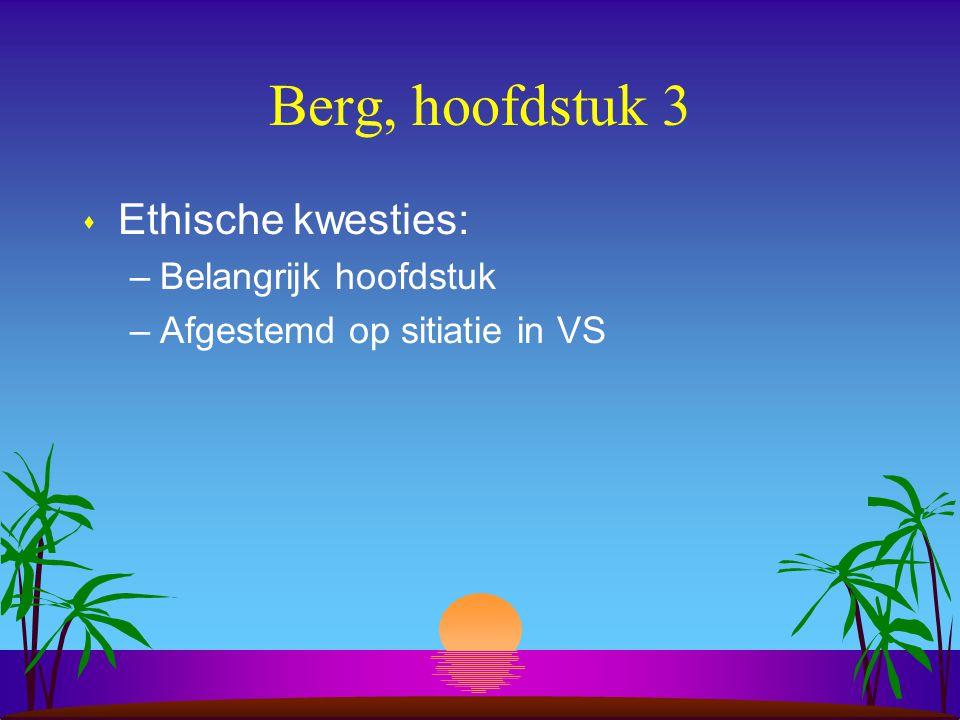 Berg, hoofdstuk 3 s Ethische kwesties: –Belangrijk hoofdstuk –Afgestemd op sitiatie in VS