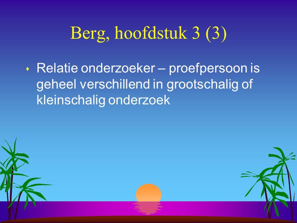 Berg, hoofdstuk 3 (3) s Relatie onderzoeker – proefpersoon is geheel verschillend in grootschalig of kleinschalig onderzoek