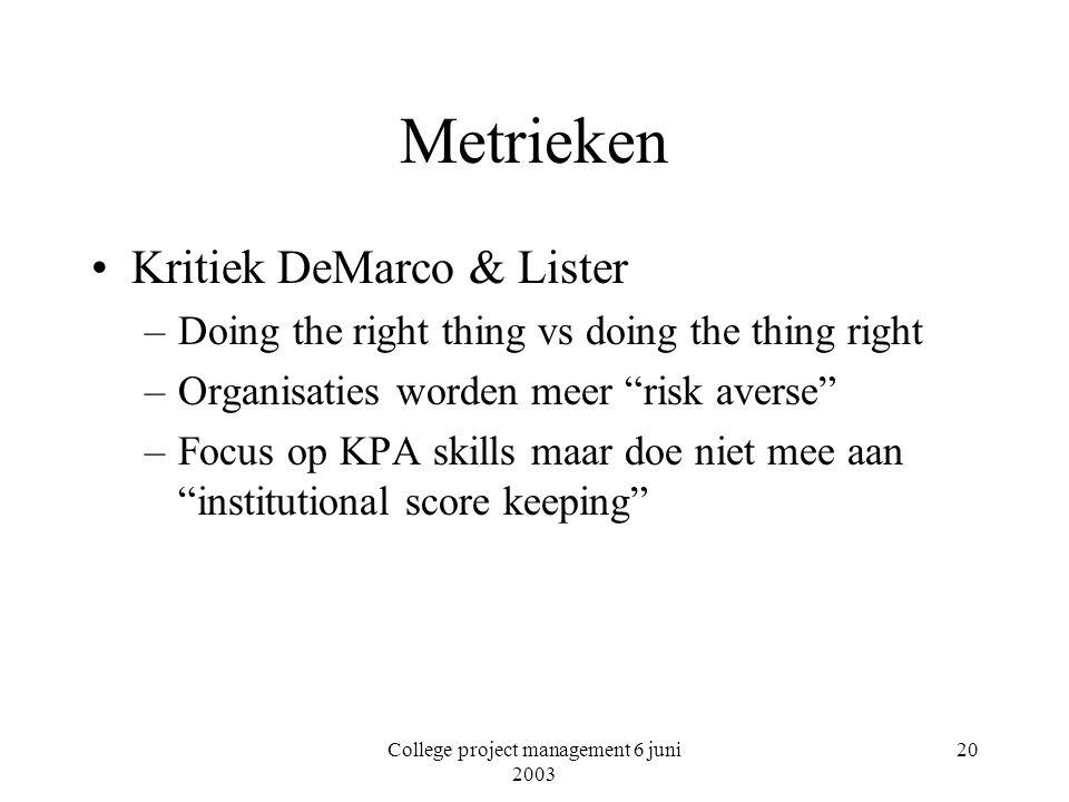 College project management 6 juni 2003 20 Metrieken Kritiek DeMarco & Lister –Doing the right thing vs doing the thing right –Organisaties worden meer