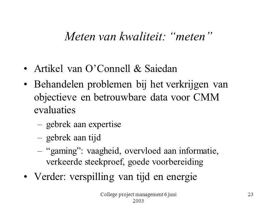 """College project management 6 juni 2003 23 Meten van kwaliteit: """"meten"""" Artikel van O'Connell & Saiedan Behandelen problemen bij het verkrijgen van obj"""