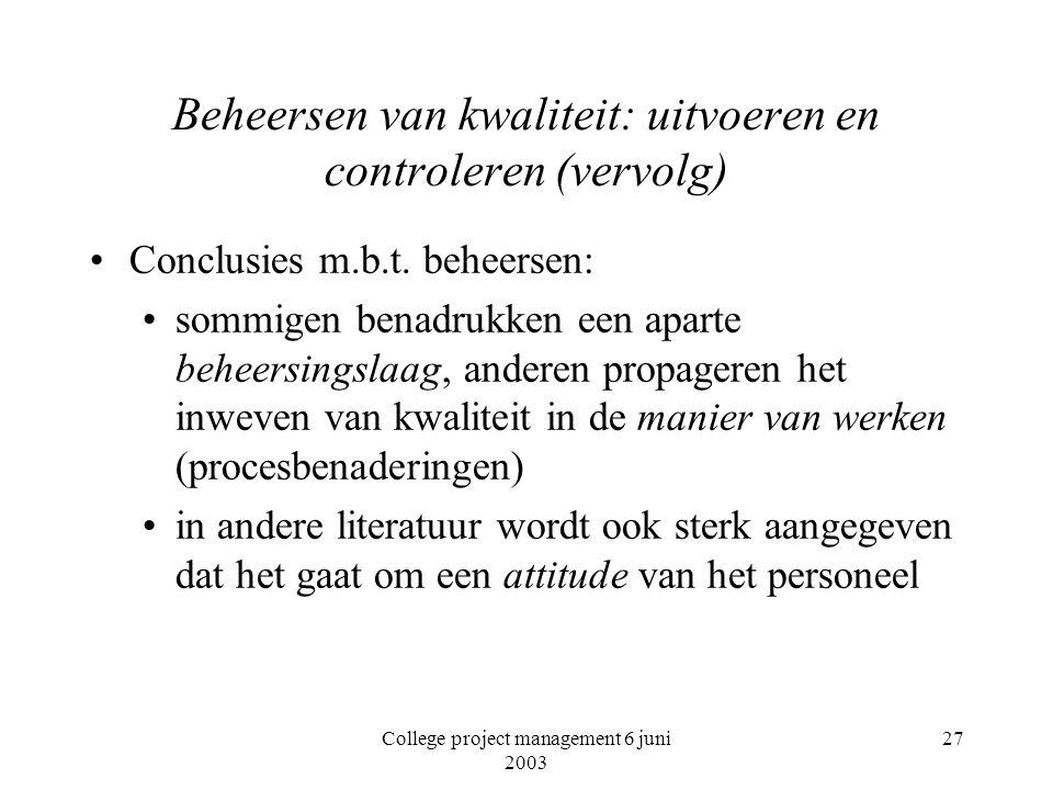 College project management 6 juni 2003 27 Beheersen van kwaliteit: uitvoeren en controleren (vervolg) Conclusies m.b.t.