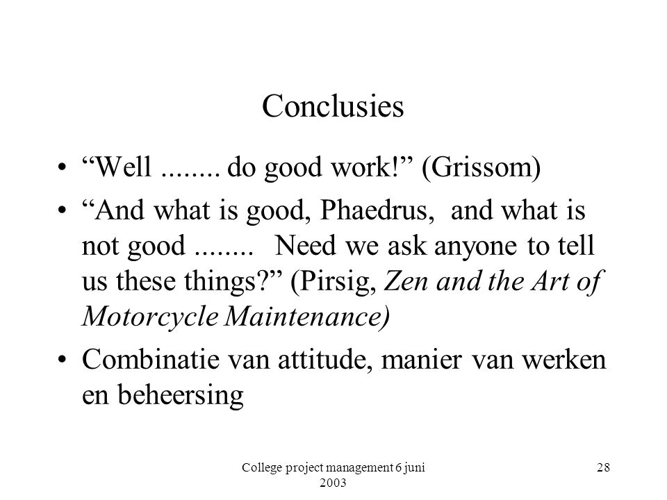 College project management 6 juni 2003 28 Conclusies Well........