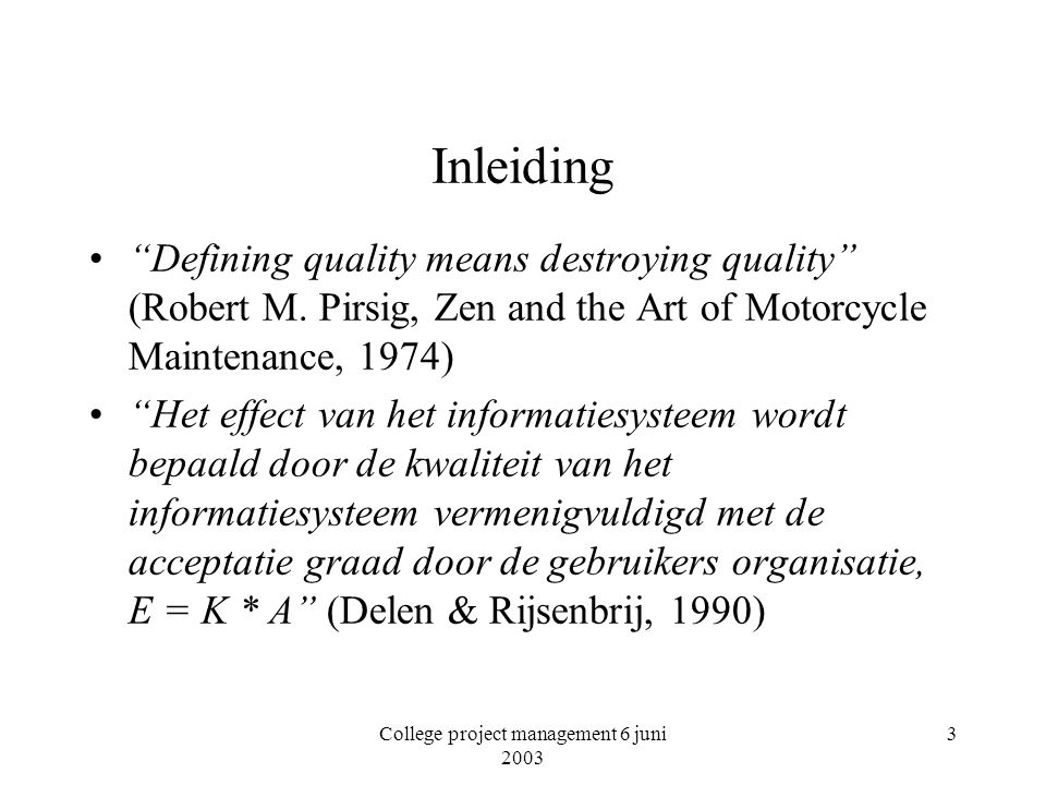 College project management 6 juni 2003 3 Inleiding Defining quality means destroying quality (Robert M.