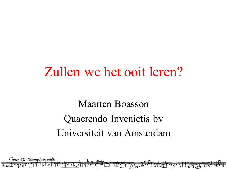 Zullen we het ooit leren Maarten Boasson Quaerendo Invenietis bv Universiteit van Amsterdam