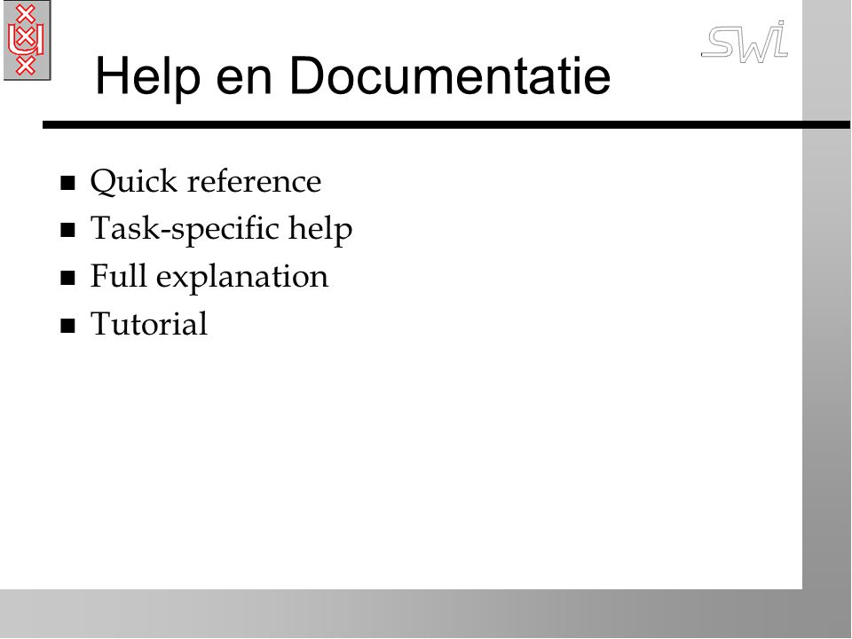 Help en Documentatie n Quick reference n Task-specific help n Full explanation n Tutorial