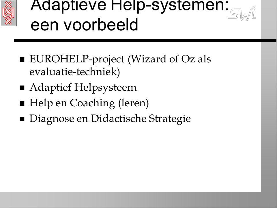 Adaptieve Help-systemen: een voorbeeld n EUROHELP-project (Wizard of Oz als evaluatie-techniek) n Adaptief Helpsysteem n Help en Coaching (leren) n Di