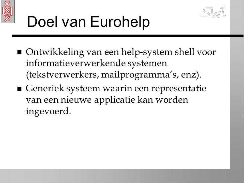 Doel van Eurohelp n Ontwikkeling van een help-system shell voor informatieverwerkende systemen (tekstverwerkers, mailprogramma's, enz).