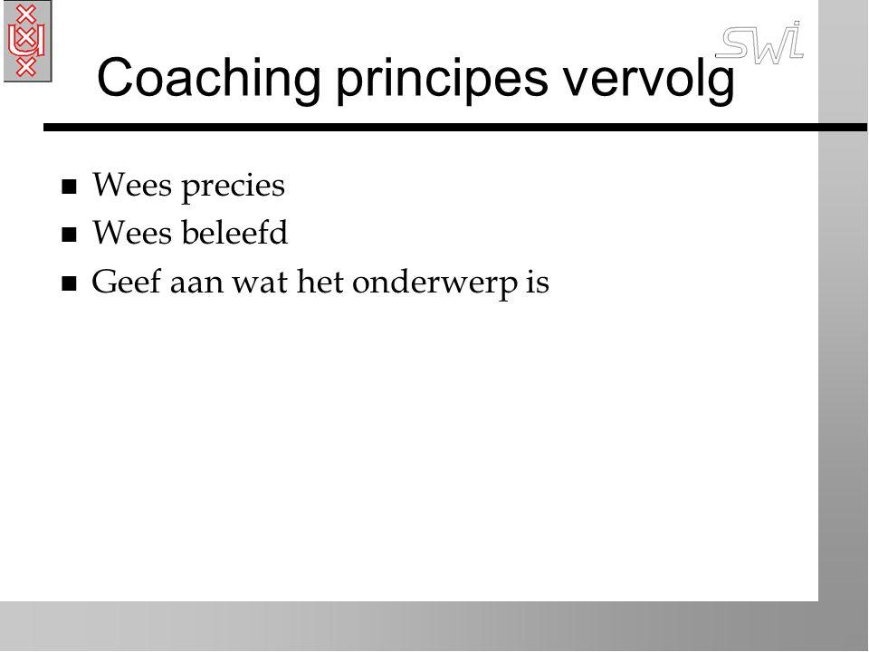 Coaching principes vervolg n Wees precies n Wees beleefd n Geef aan wat het onderwerp is