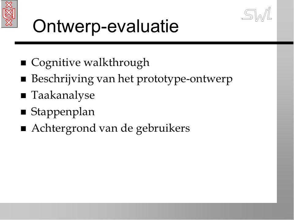 Ontwerp-evaluatie n Cognitive walkthrough n Beschrijving van het prototype-ontwerp n Taakanalyse n Stappenplan n Achtergrond van de gebruikers
