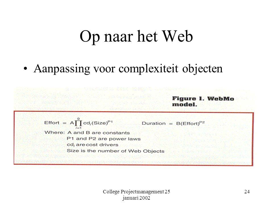 College Projectmanagement 25 januari 2002 24 Op naar het Web Aanpassing voor complexiteit objecten