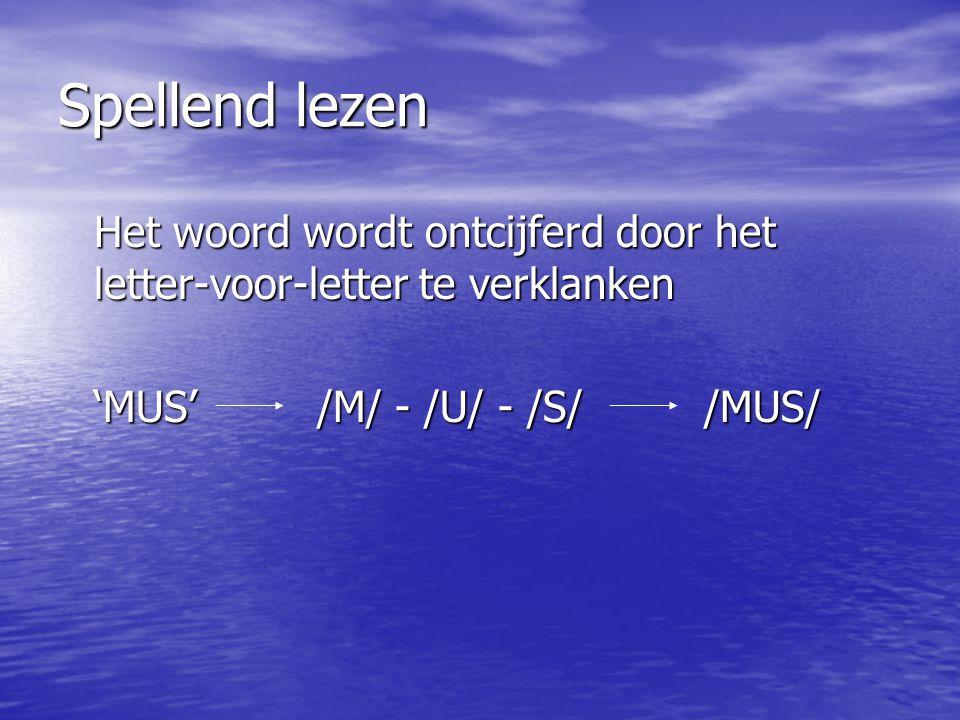 Spellend lezen Het woord wordt ontcijferd door het letter-voor-letter te verklanken 'MUS' /M/ - /U/ - /S/ /MUS/