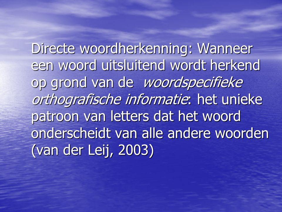 Directe woordherkenning: Wanneer een woord uitsluitend wordt herkend op grond van de woordspecifieke orthografische informatie: het unieke patroon van